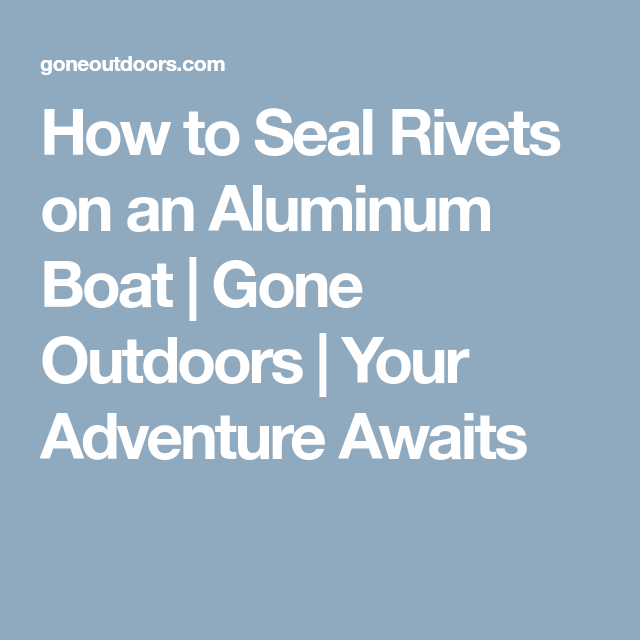 How to Seal Rivets on an Aluminum Boat   Gone Outdoors