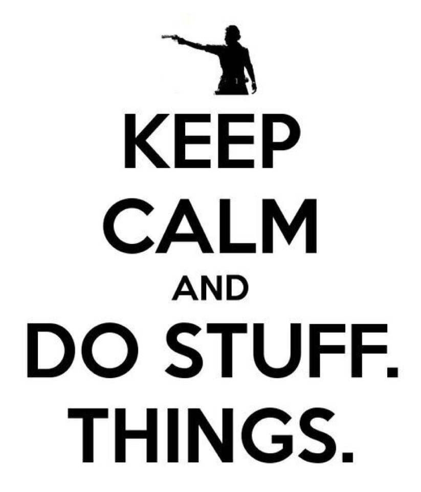 Keep calm and do stuff, things ~ Rick Grimes ~ The Walking