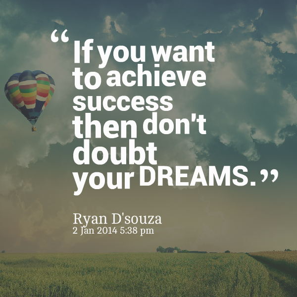 "Inspirational Dream Quotes: ""If You Want To Achieve Success Then Don't Doubt Your"