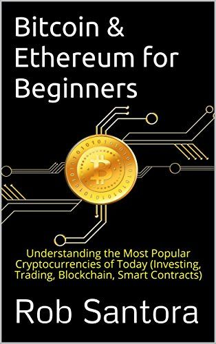 Bitcoin & Ethereum for Beginners: Understanding the Most Popular Cryptocurrencies of Today (Investing, Trading… | Books, Business and Economics, Business, Strategy and Management, Industries and Business Sectors, Kindle eBooks, Kindle Store | Best news and deals