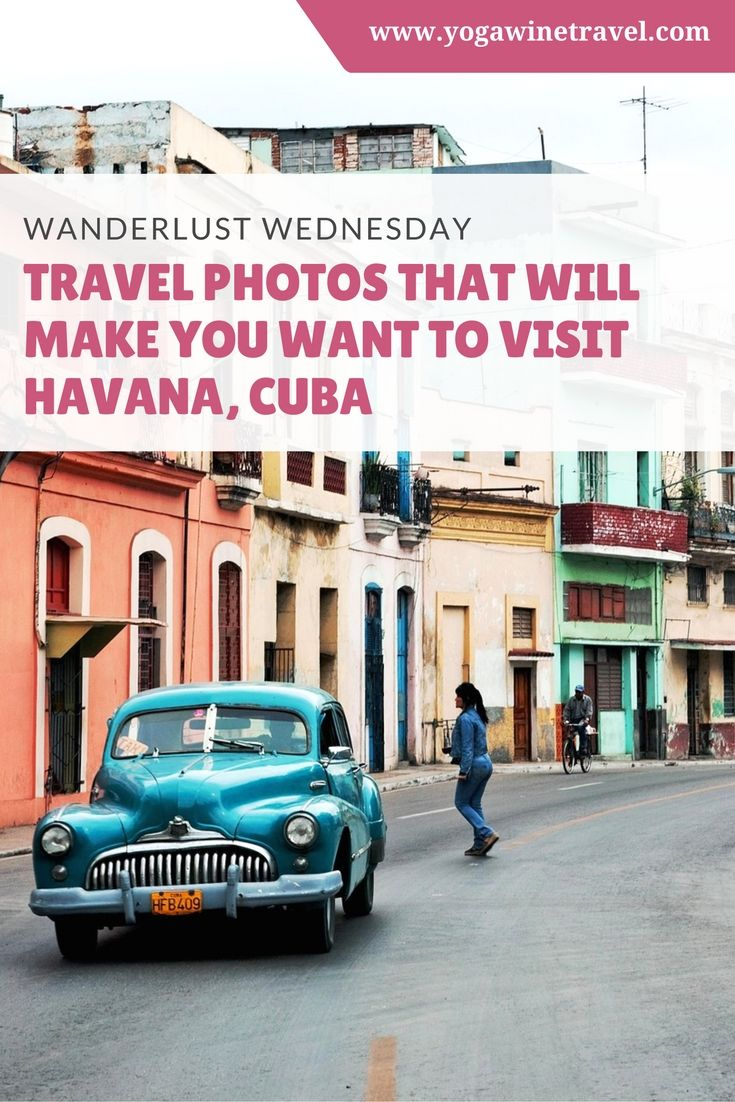 Yogawinetravel.com: Wanderlust Wednesday -  Travel Photos That Will Make You Want to Visit Havana