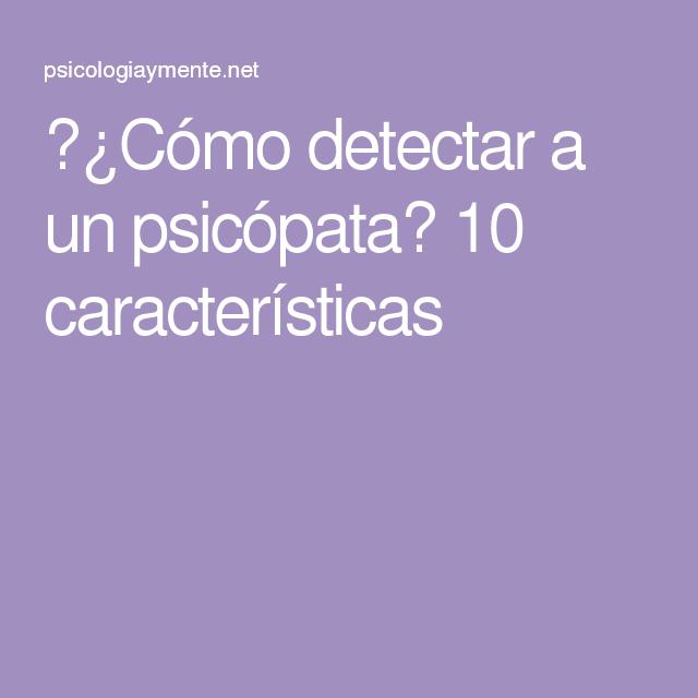 Como Detectar A Un Psicopata 10 Caracteristicas Psicopata Rasgos De Un Psicopata Sicopata