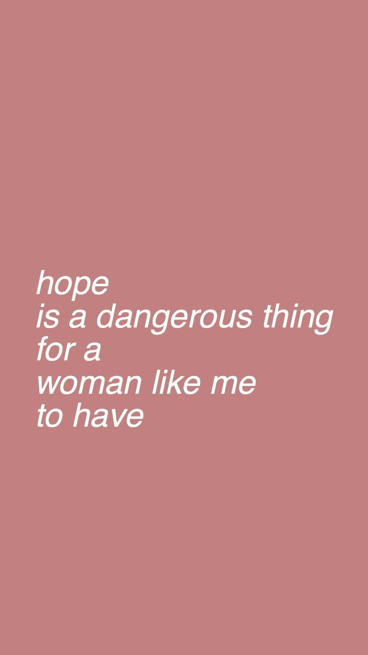 hope is a dangerous thing for a woman like to have -but i have by lana del rey #lanadelreyaesthetic hope is a dangerous thing for a woman like to have -but i have by lana del rey #lanadelreyaesthetic