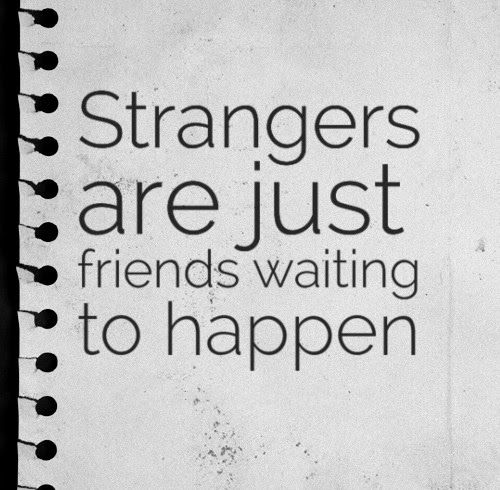 Stranger Quotes: Strangers Are Just Friends Waiting To Happen. #friendship