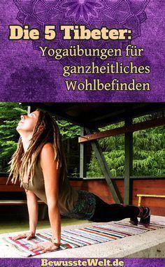Die 5 Tibeter: Yoga-Übungen für ganzheitliches Wohlbefinden - Yoga fitness - #die #fitness #für #gan...