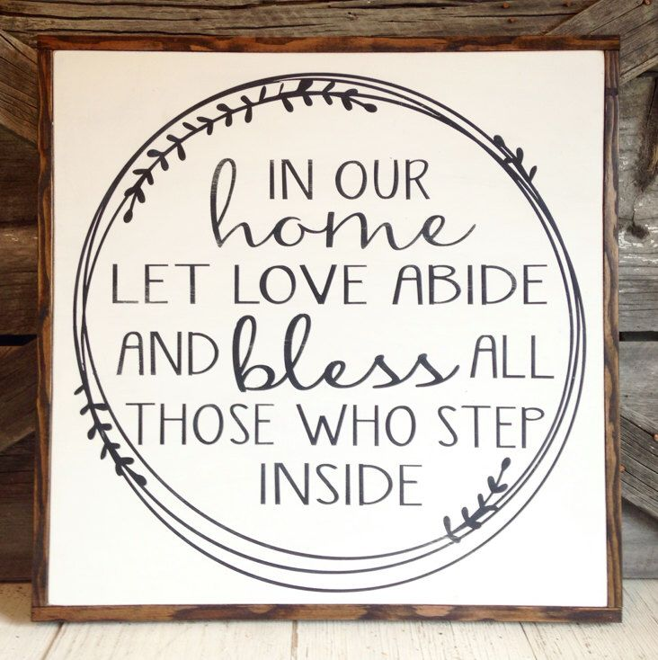 In Our Home Let Love Abide And Bless All Those Who Step Inside