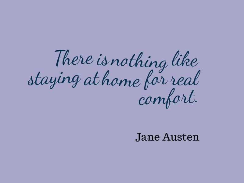 There Is Nothing Like Staying At Home For Real Comfort Jane