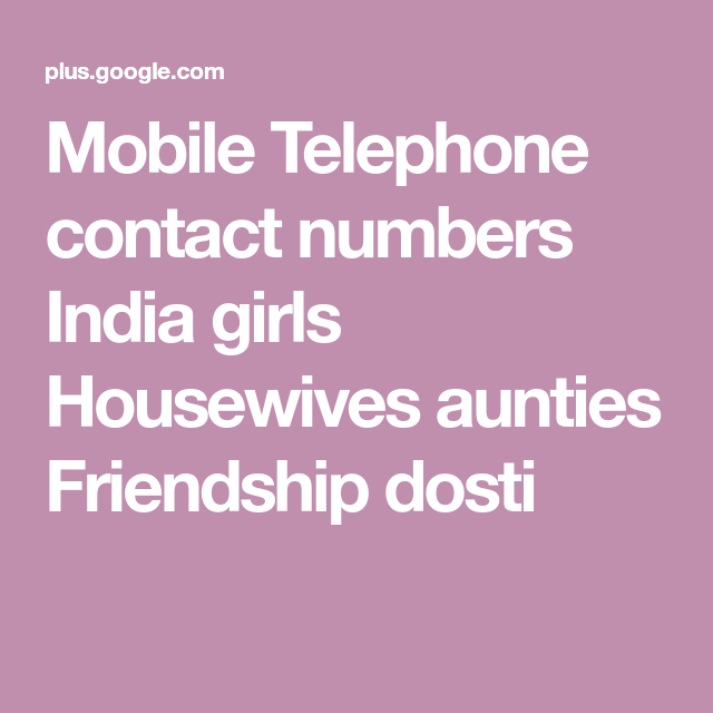 Mobile Telephone Contact Numbers India Girls Housewives Aunties Friendship Dosti Whatsapp Mobile Number My Mobile Number Girls Phone Numbers
