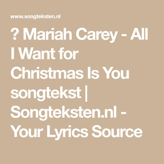 Mariah Carey All I Want For Christmas Is You Songtekst Songteksten Nl Your Lyrics Source Yours Lyrics All I Want Things I Want