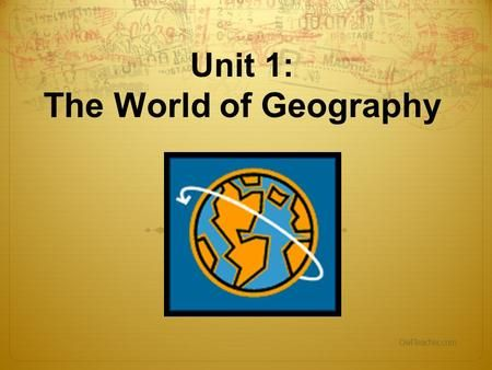 Unit 1 The World Of Geography Owlteacher What Is Geography