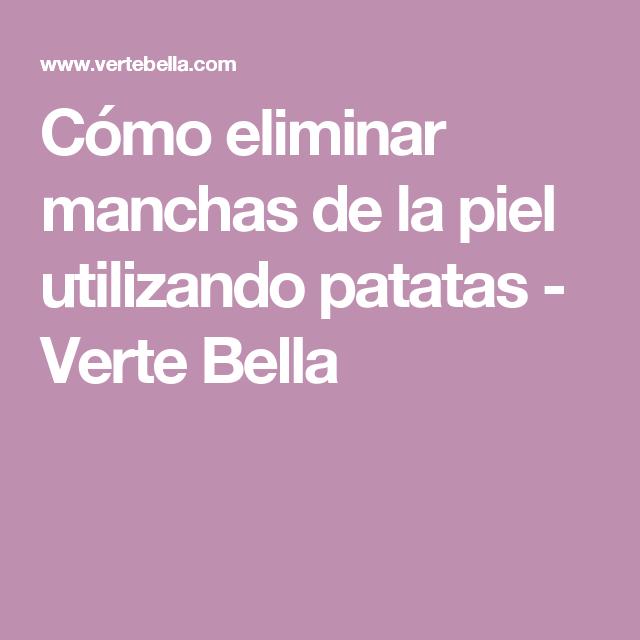 Cómo eliminar manchas de la piel utilizando patatas - Verte Bella