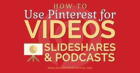 How to Use Pinterest for Videos, SlideShares and Podcasts