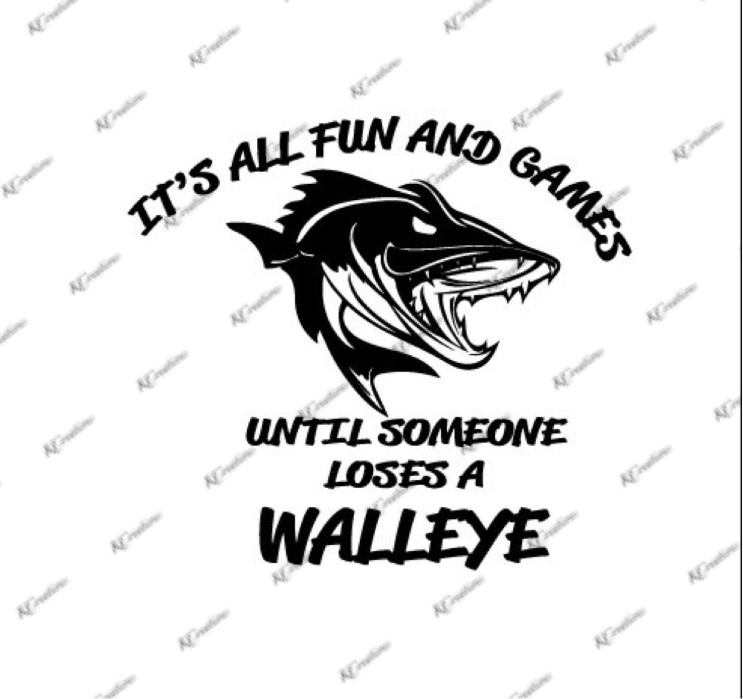 Download It S All Fun And Games Until Someone Loses A Walleye Etsy Fishing Svg Cricut Walleye