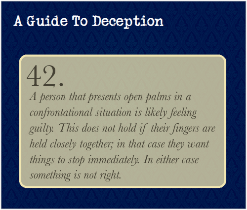 A Guide To Deception — Open palms like this, as opposed to this. The...