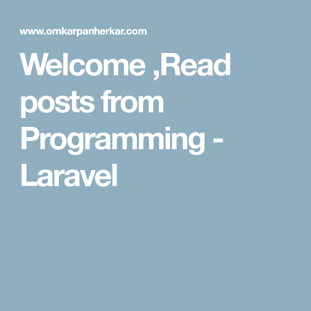 Welcome ,Read posts from Programming - Laravel