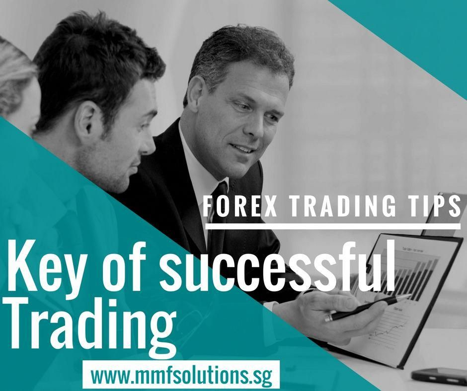 Forex Trading Tips Key Of Successful Trading Www Mmfsolutions Sg