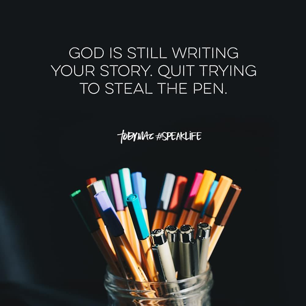 God Is Still Writing Your Story Quit Trying To Steal The Pen