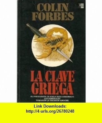 Clave Griega, La (Spanish Edition) (9789501511574) Colin Forbes , ISBN-10: 950151157X  , ISBN-13: 978-9501511574 ,  , tutorials , pdf , ebook , torrent , downloads , rapidshare , filesonic , hotfile , megaupload , fileserve