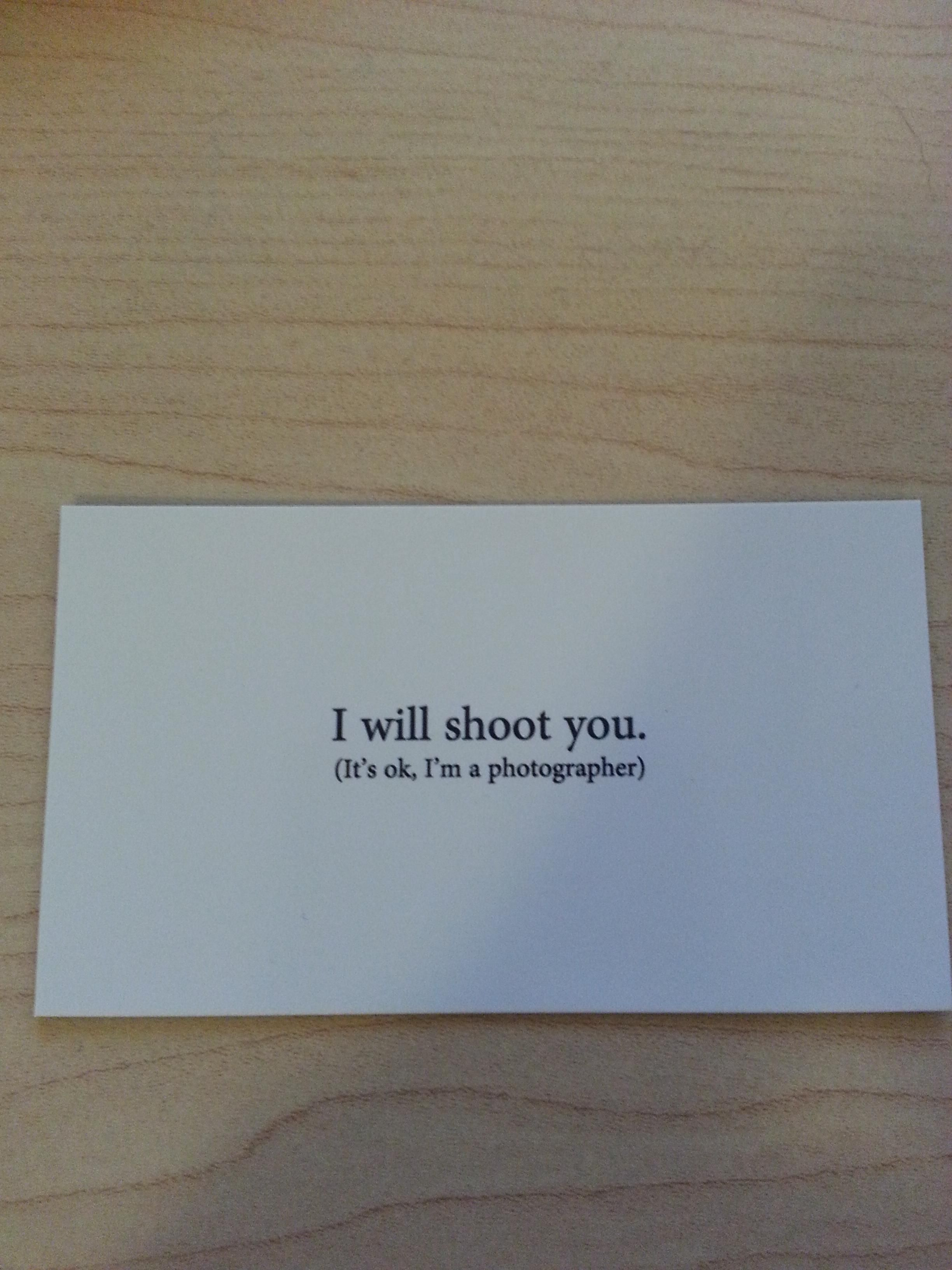 My first business cards business cards funny things and humor this i will shoot you business card is awesome reheart Choice Image
