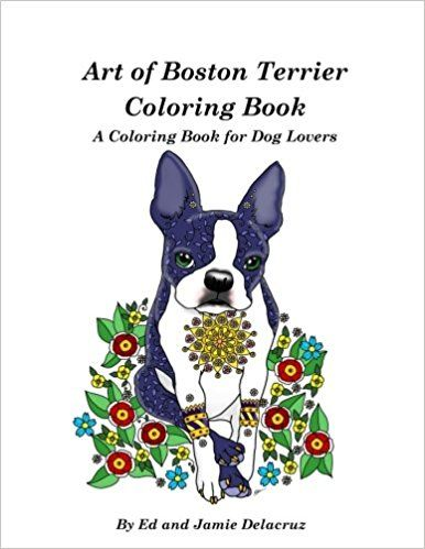Art of Boston Terrier Coloring Book: A Coloring Book for Dog Lovers ...
