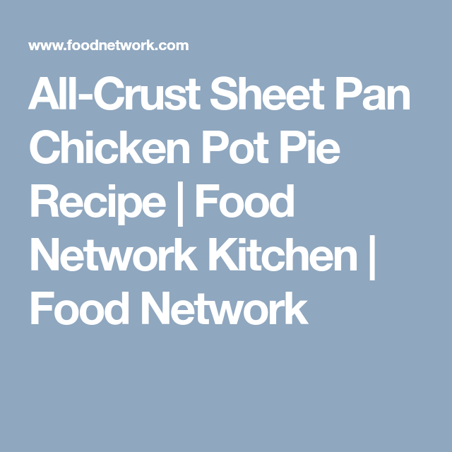All Crust Sheet Pan Chicken Pot Pie Recipe In 2018 Recipes To