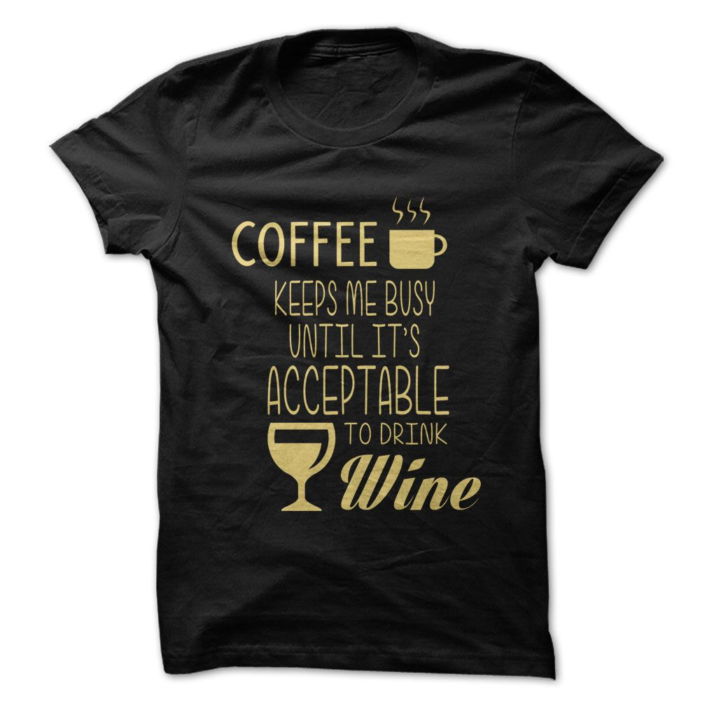 Coffee Keeps Me Busy ᑐ Until Its Time for WineWe know the truth ...