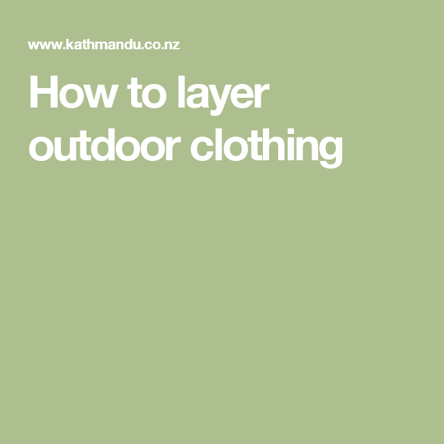 How to layer outdoor clothing