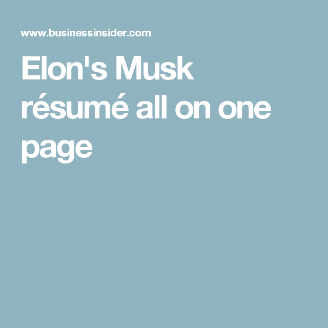 This Résumé For Elon Musk Proves You Never Ever Need To Use More Than One Page First Page Resume Elon Musk