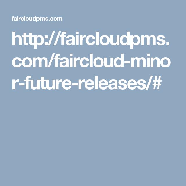 http://faircloudpms.com/faircloud-minor-future-releases/#