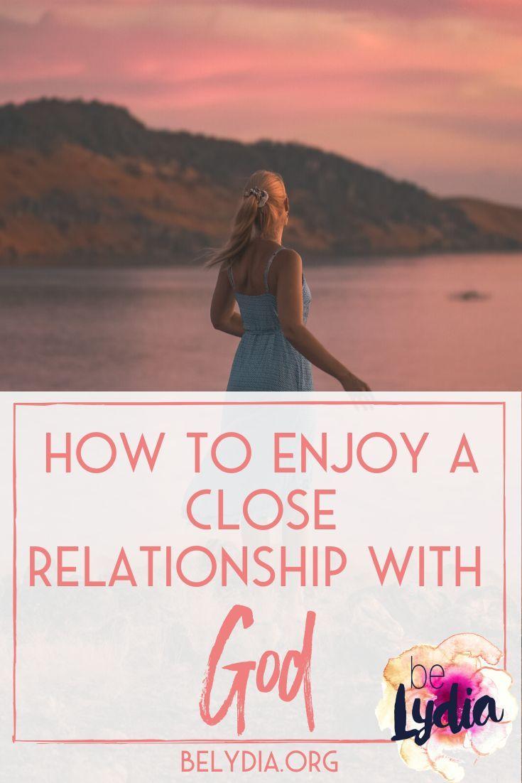 c411a4e7431f84766f22589e64dd1046 - How Do I Get A Closer Relationship To God
