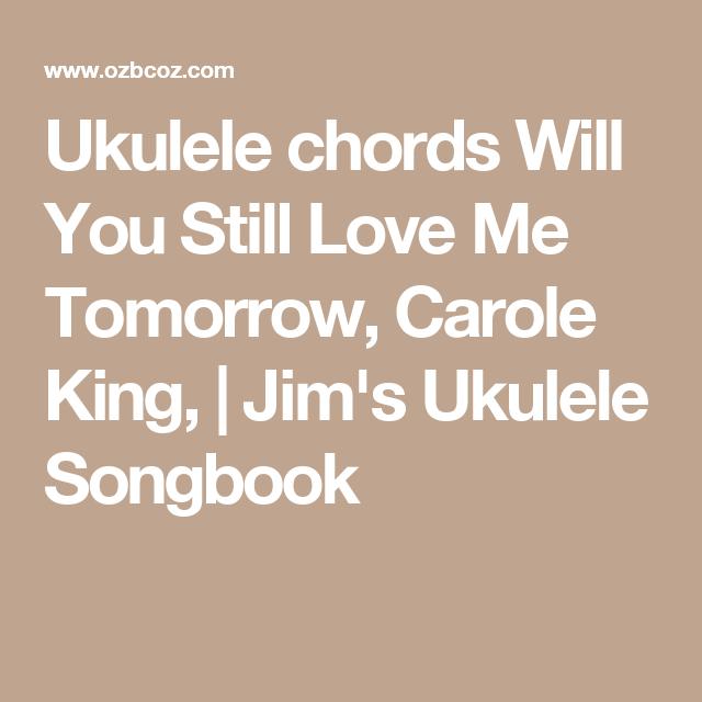 Ukulele Chords Will You Still Love Me Tomorrow Carole King Jims