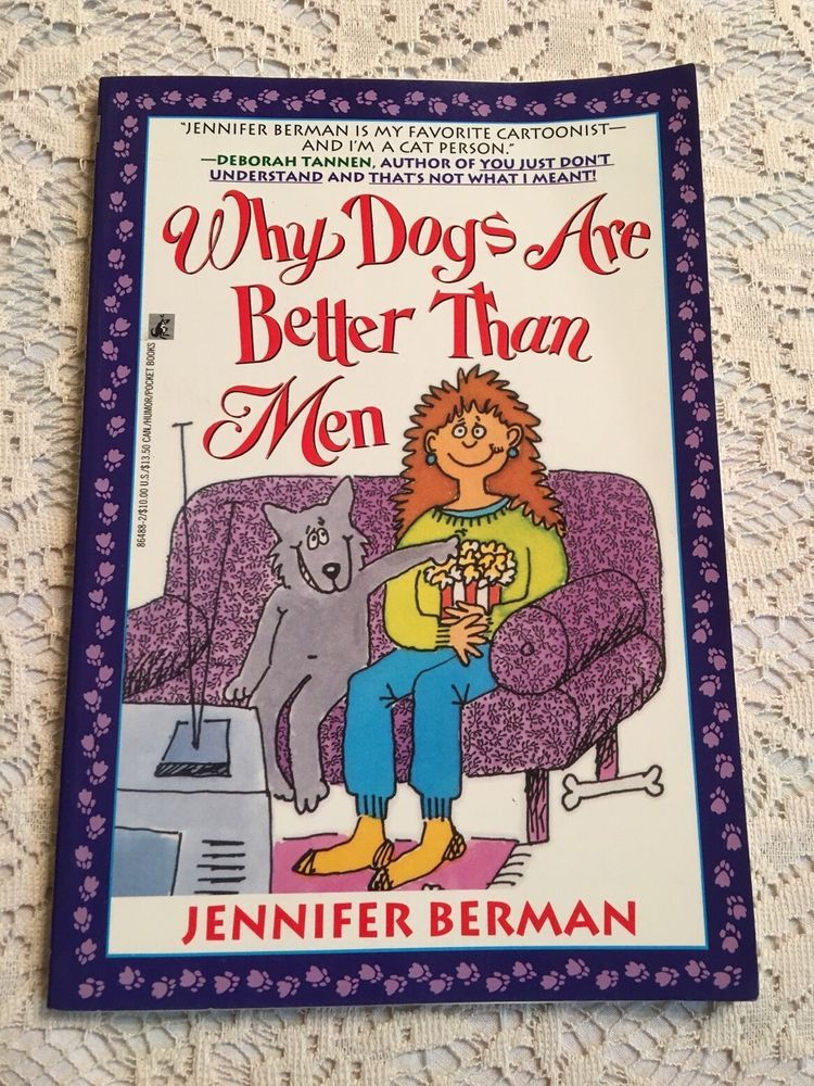 Why Dogs Are Better Than Men by Jennifer Berman (1993, Paperback)