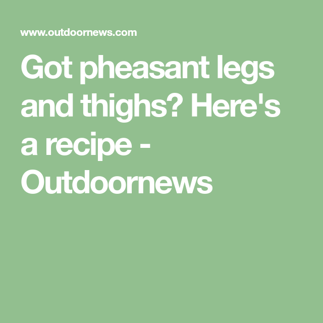 Got pheasant legs and thighs? Here's a recipe (With images ...