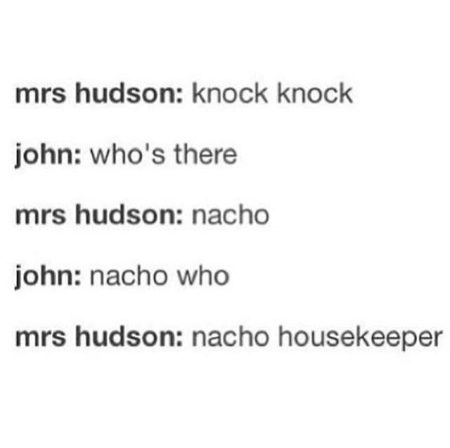 nacho housekeeper ;) you go Mrs H