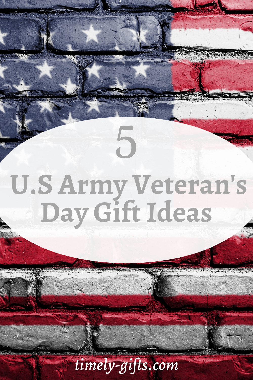 5 U S Army Veteran S Day Gift Ideas In 2020 Veterans Day Gifts Army Veteran Veterans Day