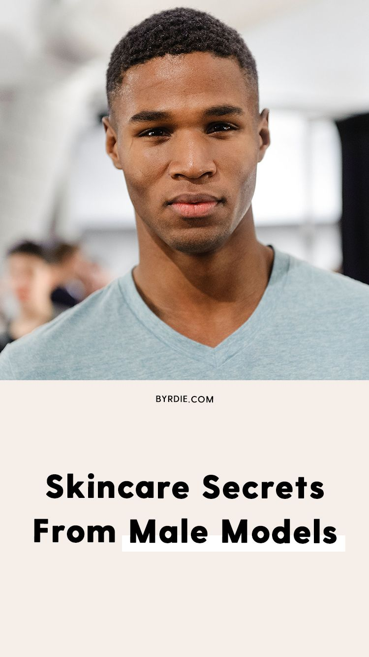 7 Male Models Share Their Annoyingly Simple Beauty Routines Model Skin Care Routine Men Skin Care Routine Simple Beauty Routine