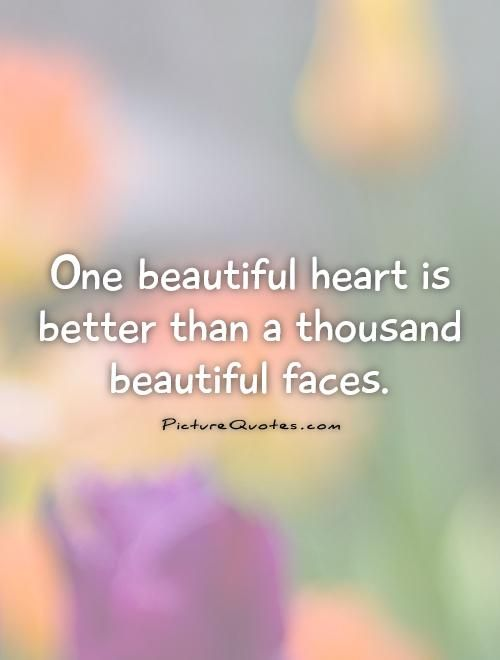One Beautiful Heart Is Better Than A Thousand Beautiful Faces