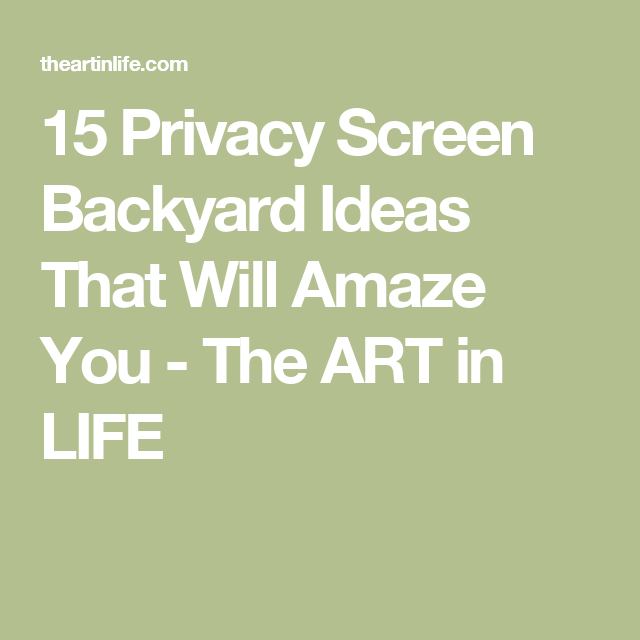 15 Privacy Screen Backyard Ideas That Will Amaze You - The ART in LIFE