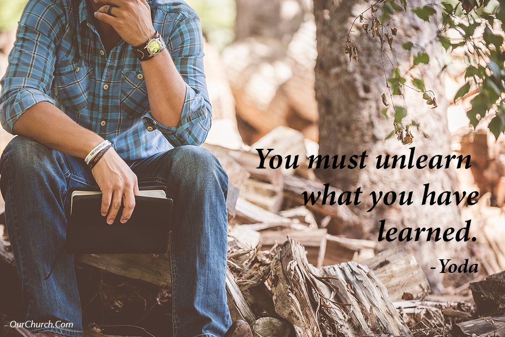 You must unlearn what you have learned. -Yoda