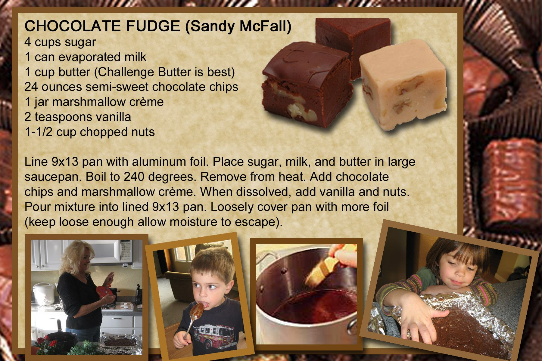 Grandma Sandy S Fudge 4 Cups Sugar 1 Can Evaporated Milk 1 Cup Butter 24 Oz Semi Sweet Chocolate Chips Marshmallow Creme Semi Sweet Chocolate Chips Fudge