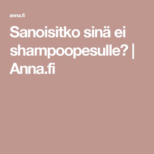 Sanoisitko sinä ei shampoopesulle? | Anna.fi