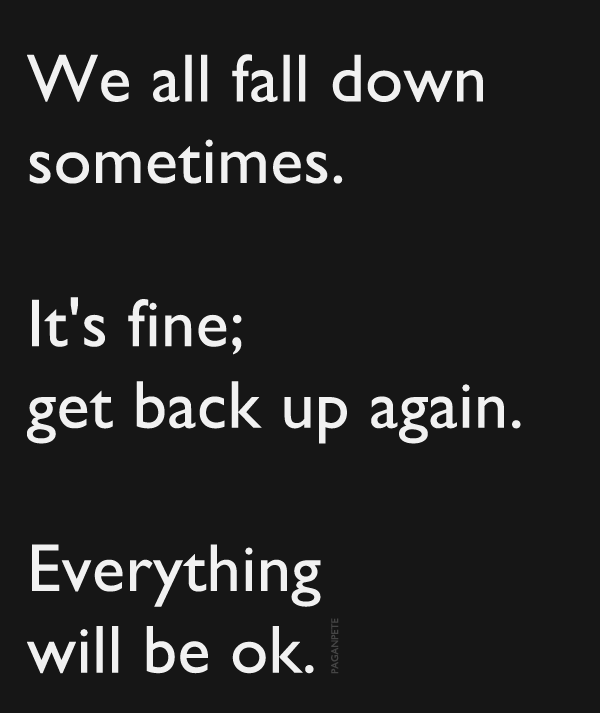 We All Fall Down Sometimes It S Fine Get Back Up Again Everything Will Be Ok Positive Quotes I Love My Son Everything Will Be Ok
