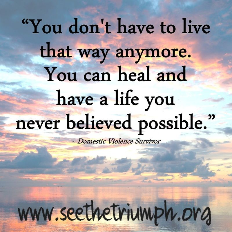 """""""You Don't Have To Live That Way Anymore. You Can Heal And"""