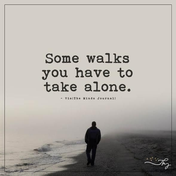 Some Walks You Have To Take Alone Tattoo Pinterest Quotes