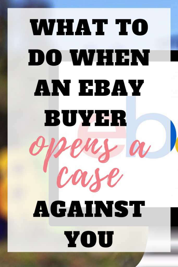 What To Do When An Ebay Buyer Opened A Case Against You With Images Ebay Selling Tips Making Money On Ebay