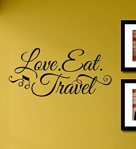 Love Eat Travel Vinyl Wall Decals Quotes Sayings Words Art Decor ...