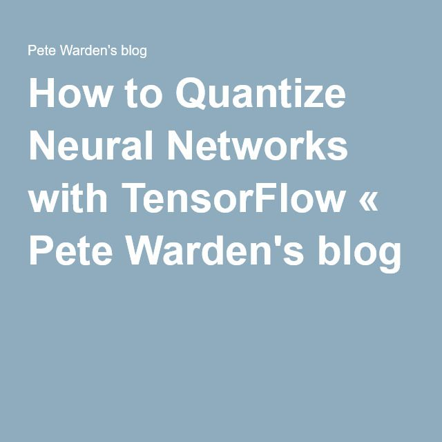 How to Quantize Neural Networks with TensorFlow « Pete