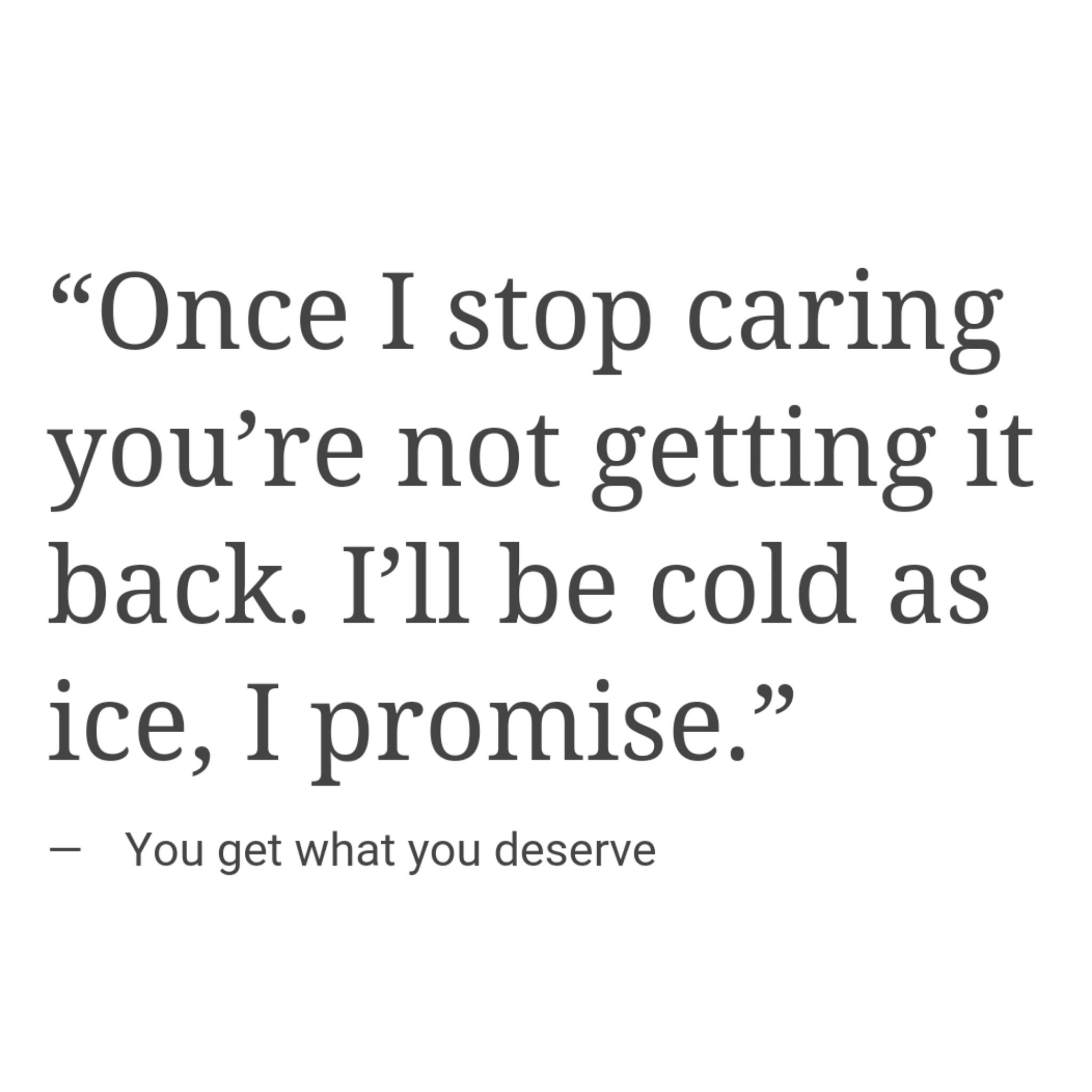 Once I Stop Caring You Re Not Getting It Back I Ll Be Cold As Ice I Promise Stop Caring Quotes Stop Caring Great Quotes