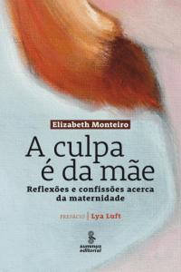 Capa do livro A culpa é da mãe da escritora Elisabeth Monteiro. Dica de presente para as mães!  Saiba mais em: http://mamaepratica.com.br/2016/04/13/14-presentes-para-dia-das-maes/