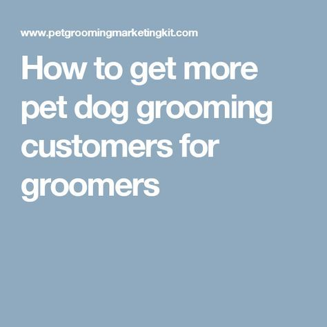 How to get more pet dog grooming customers for groomers grooming